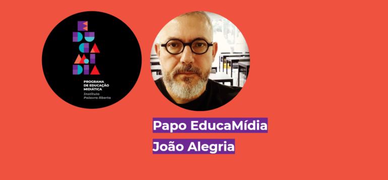Imagem ilustrativa da matéria Papo EducaMídia com João Alegria